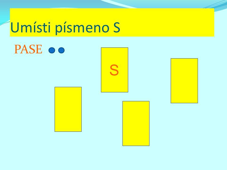 Umísti písmeno S PASE S