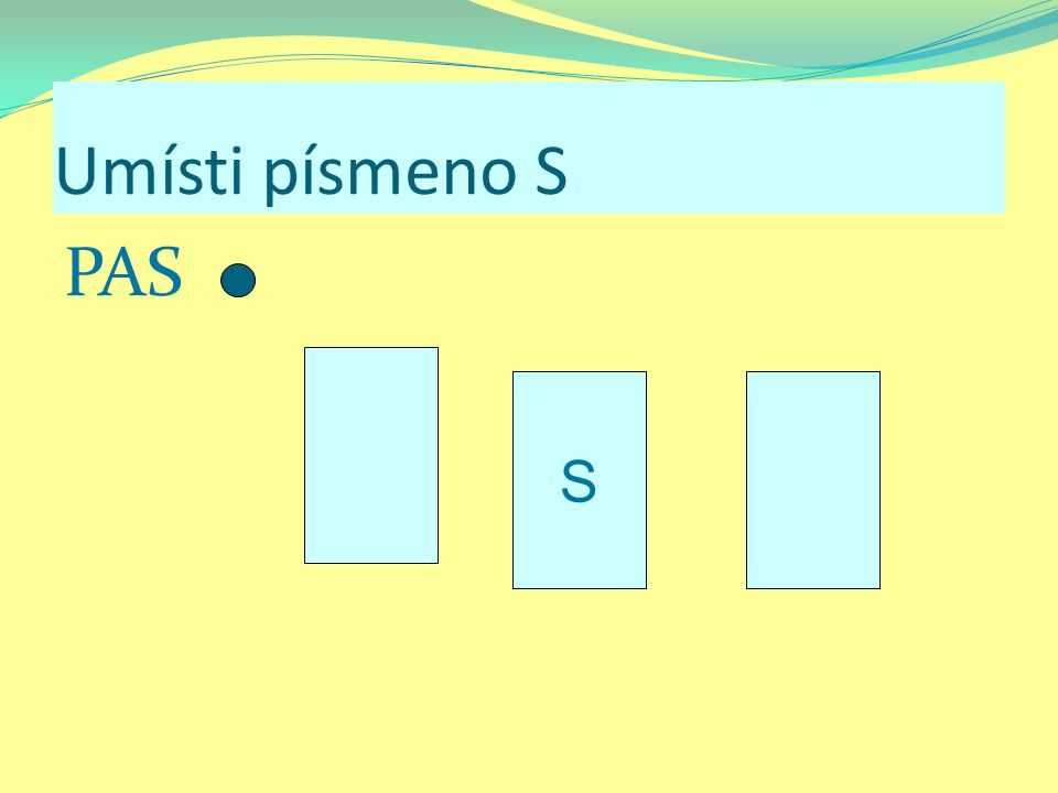 Umísti písmeno S PAS S