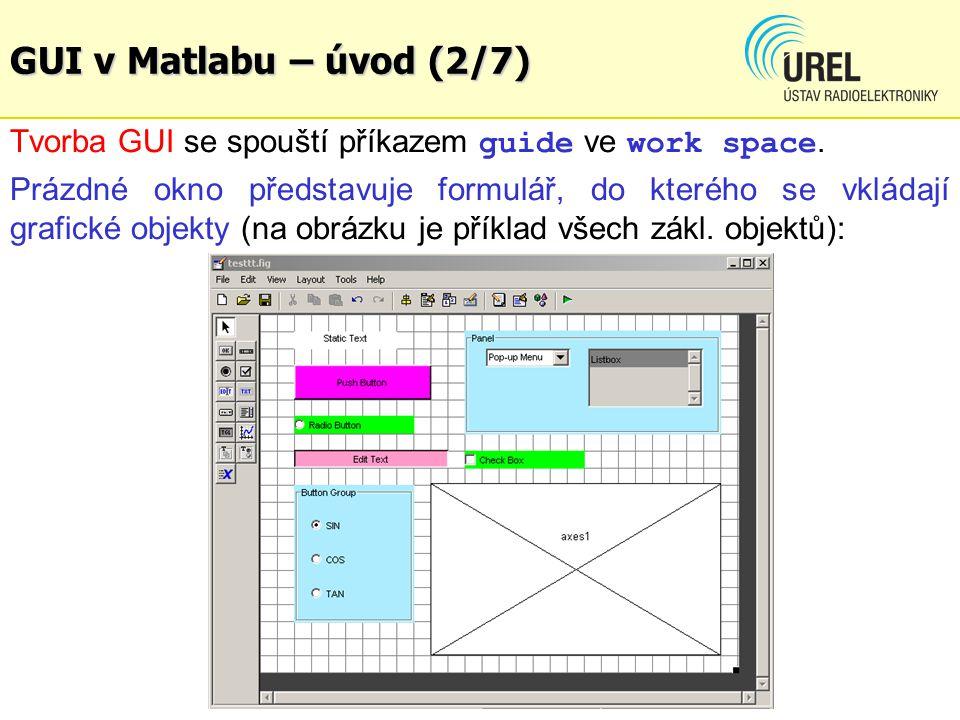GUI v Matlabu – úvod (2/7) Tvorba GUI se spouští příkazem guide ve work space.