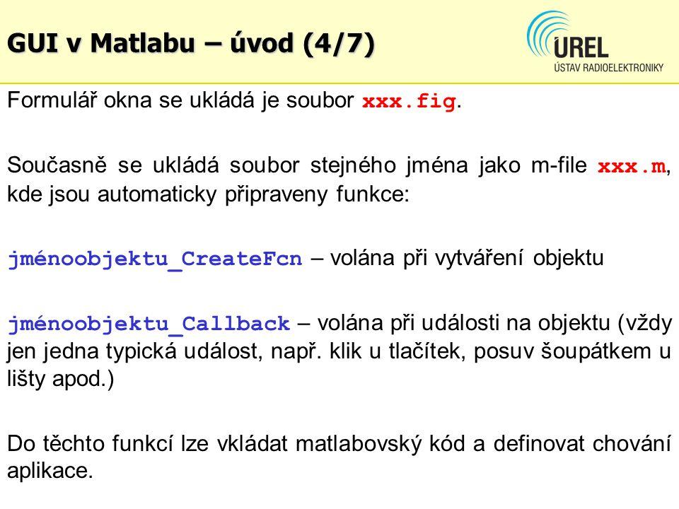 GUI v Matlabu – úvod (4/7) Formulář okna se ukládá je soubor xxx.fig.