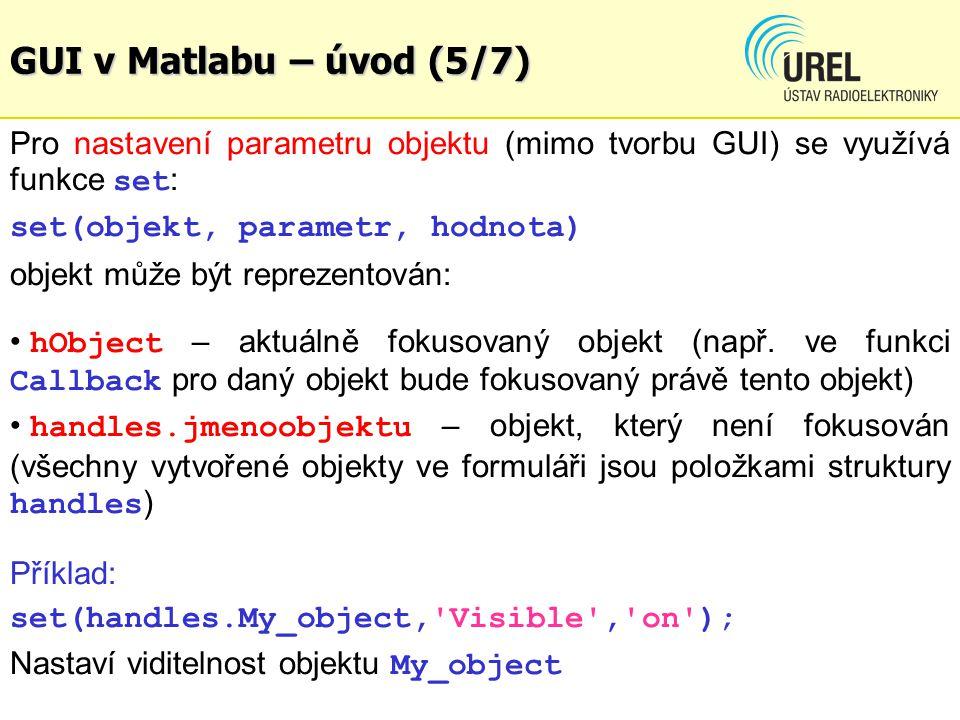 GUI v Matlabu – úvod (5/7) Pro nastavení parametru objektu (mimo tvorbu GUI) se využívá funkce set: