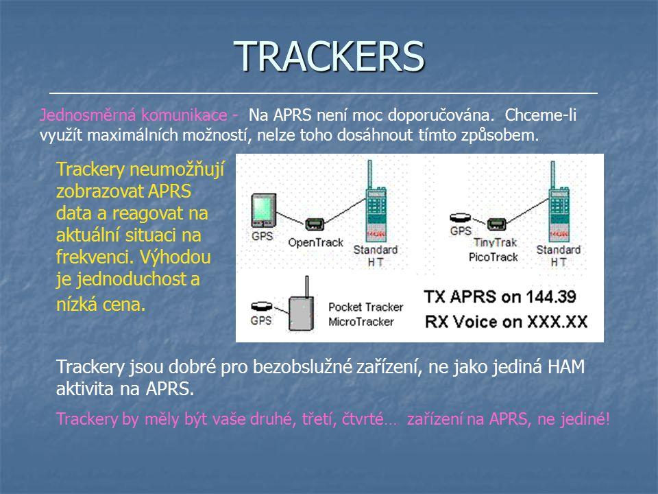 TRACKERS Jednosměrná komunikace - Na APRS není moc doporučována. Chceme-li využít maximálních možností, nelze toho dosáhnout tímto způsobem.