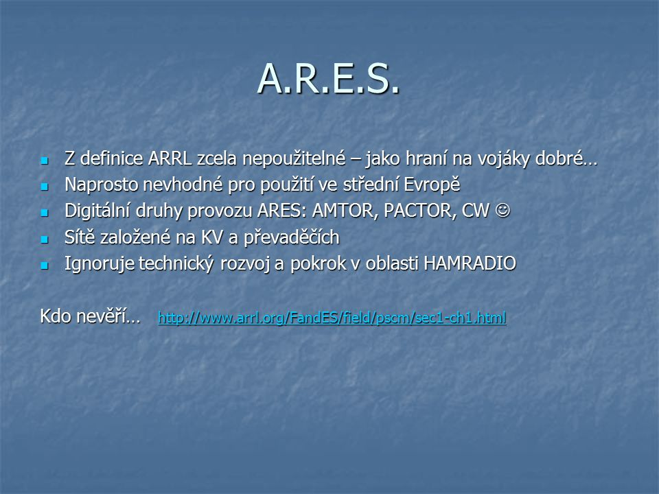 A.R.E.S. Z definice ARRL zcela nepoužitelné – jako hraní na vojáky dobré… Naprosto nevhodné pro použití ve střední Evropě.