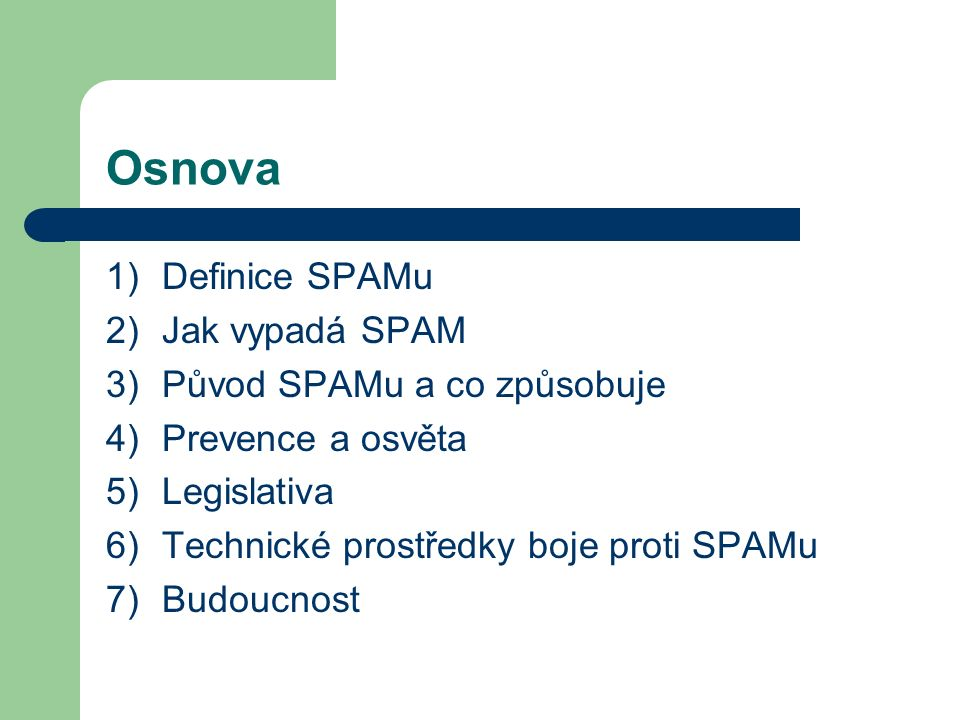 Osnova Definice SPAMu Jak vypadá SPAM Původ SPAMu a co způsobuje