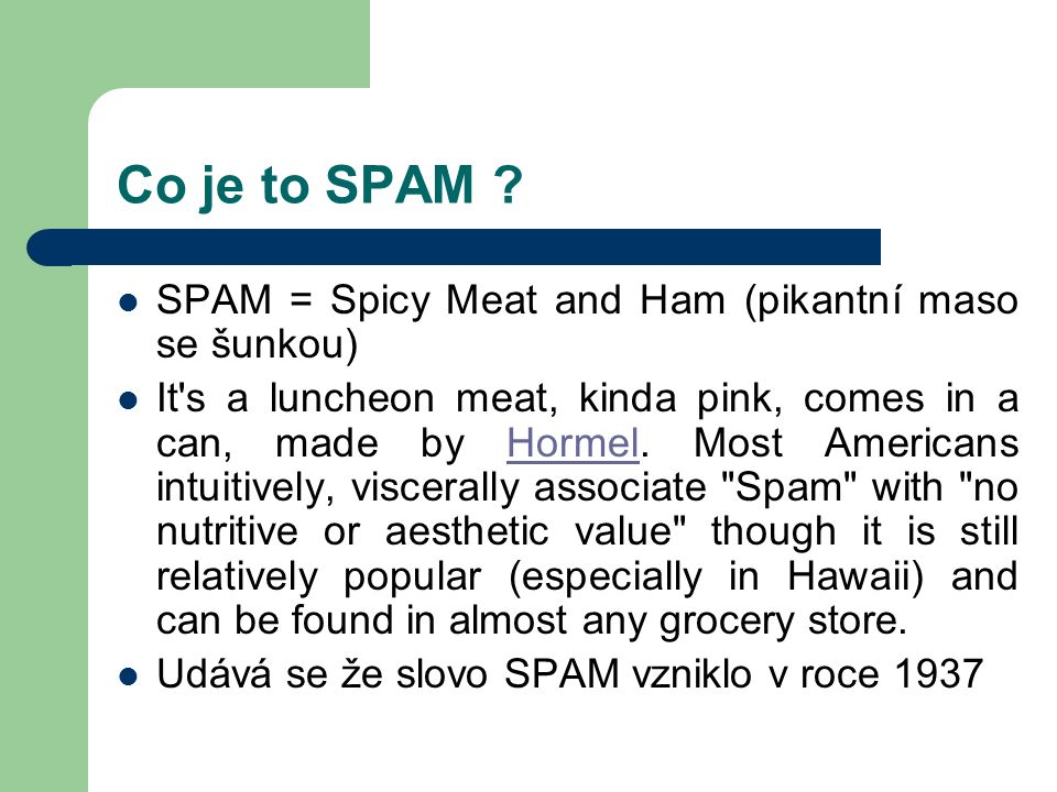 Co je to SPAM SPAM = Spicy Meat and Ham (pikantní maso se šunkou)