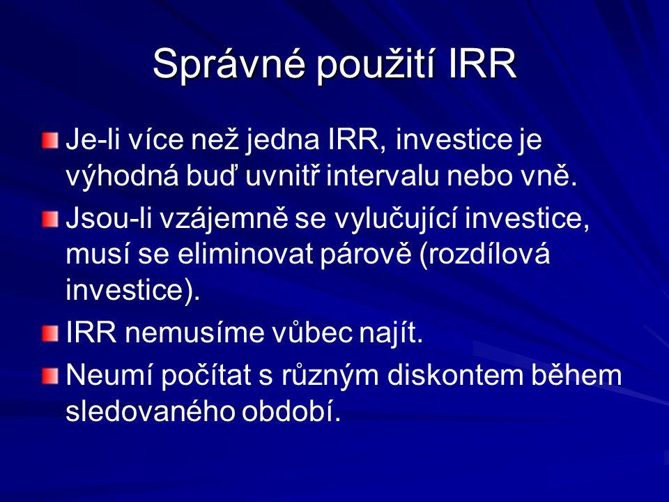 Správné použití IRR Je-li více než jedna IRR, investice je výhodná buď uvnitř intervalu nebo vně.
