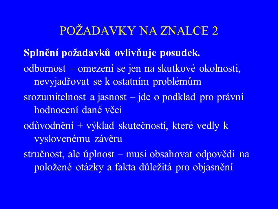 POŽADAVKY NA ZNALCE 2 Splnění požadavků ovlivňuje posudek.