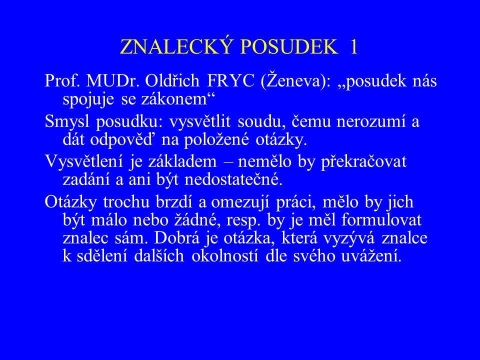 """ZNALECKÝ POSUDEK 1 Prof. MUDr. Oldřich FRYC (Ženeva): """"posudek nás spojuje se zákonem"""