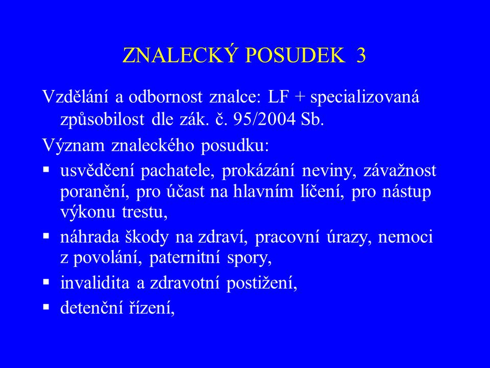 ZNALECKÝ POSUDEK 3 Vzdělání a odbornost znalce: LF + specializovaná způsobilost dle zák. č. 95/2004 Sb.