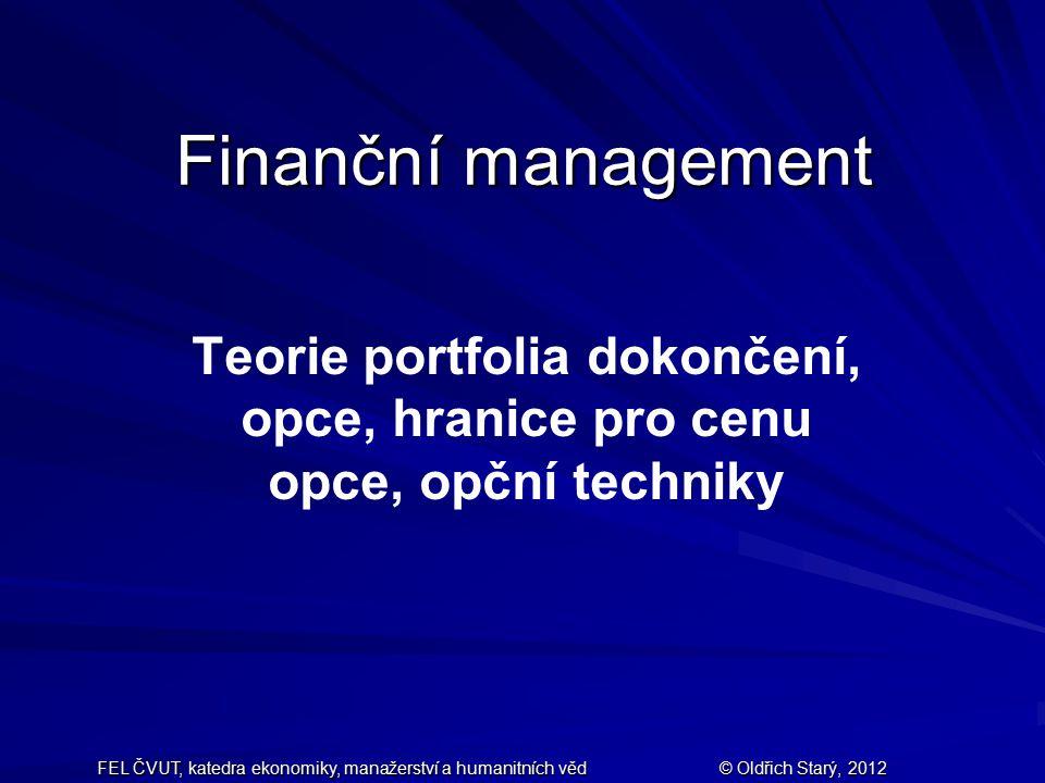 Finanční management Teorie portfolia dokončení, opce, hranice pro cenu opce, opční techniky.