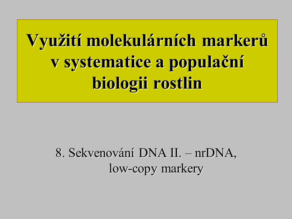 8. Sekvenování DNA II. – nrDNA, low-copy markery