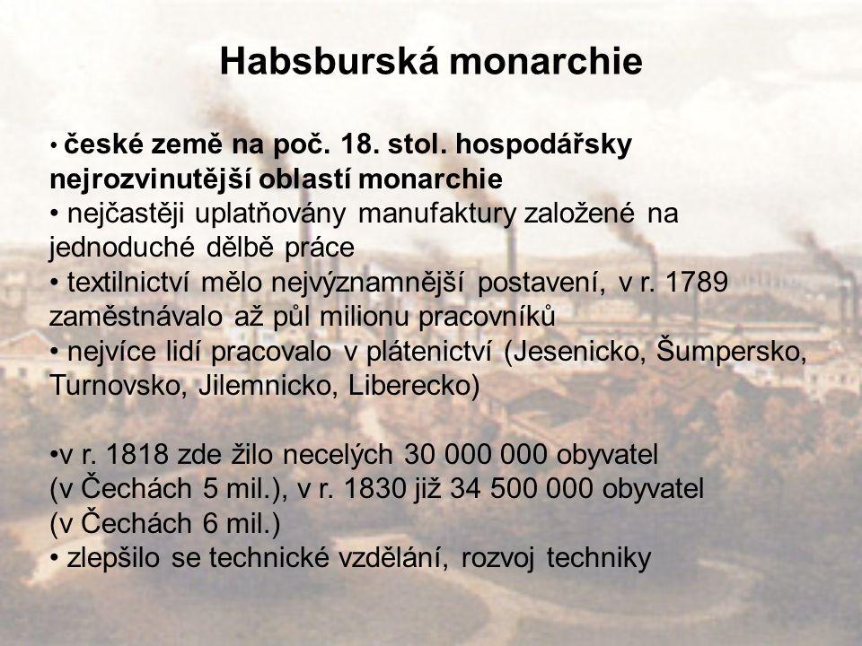 Habsburská monarchie české země na poč. 18. stol. hospodářsky nejrozvinutější oblastí monarchie.