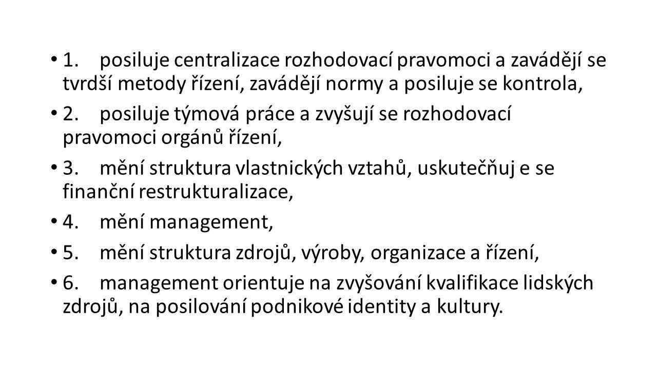 1. posiluje centralizace rozhodovací pravomoci a zavádějí se tvrdší metody řízení, zavádějí normy a posiluje se kontrola,