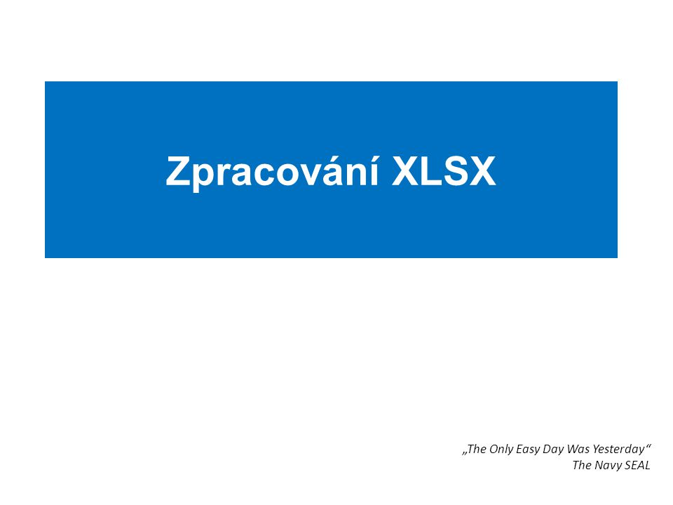 "Zpracování XLSX ""The Only Easy Day Was Yesterday The Navy SEAL"