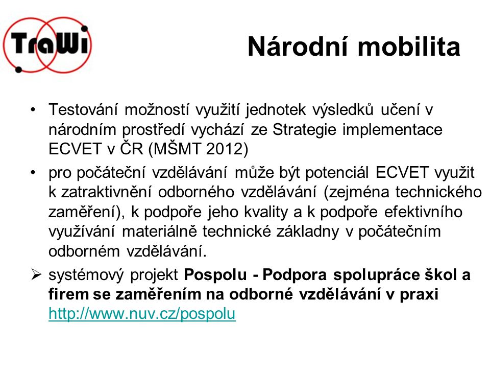 Národní mobilita Testování možností využití jednotek výsledků učení v národním prostředí vychází ze Strategie implementace ECVET v ČR (MŠMT 2012)