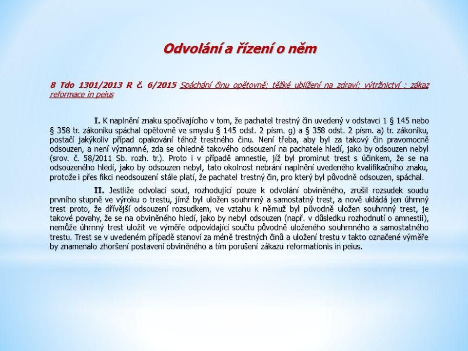 Odvolání a řízení o něm 8 Tdo 1301/2013 R č. 6/2015 Spáchání činu opětovně; těžké ublížení na zdraví; výtržnictví ; zákaz reformace in peius.