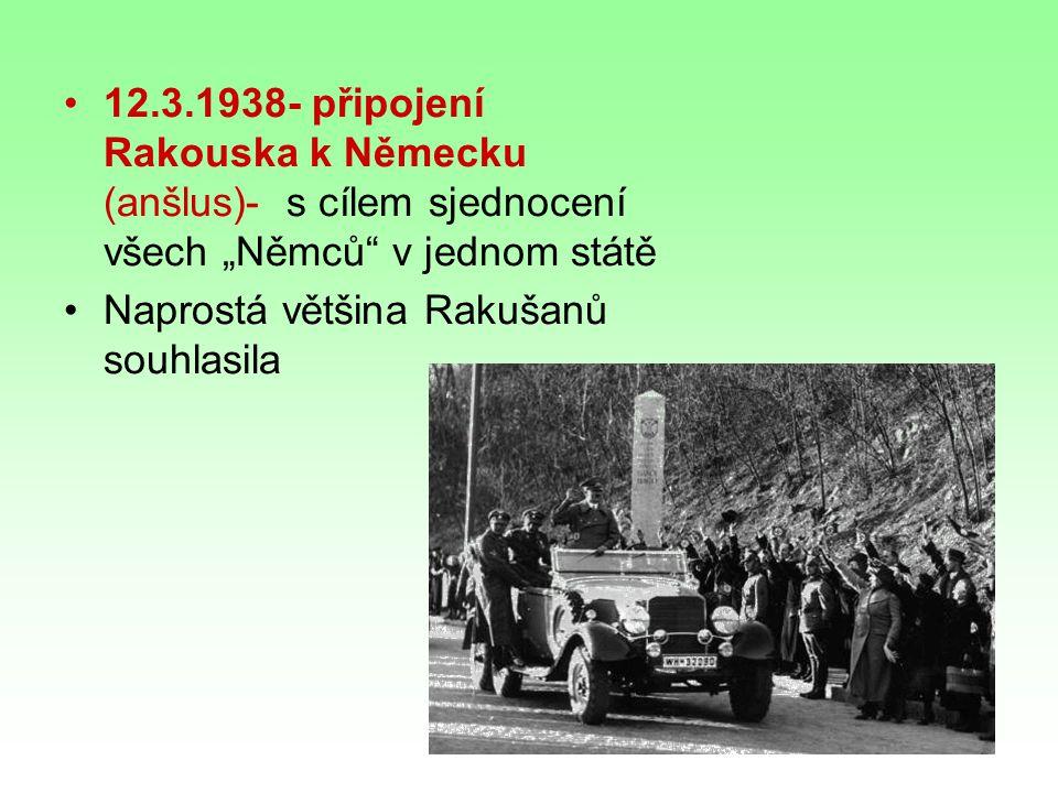 """12.3.1938- připojení Rakouska k Německu (anšlus)- s cílem sjednocení všech """"Němců v jednom státě"""