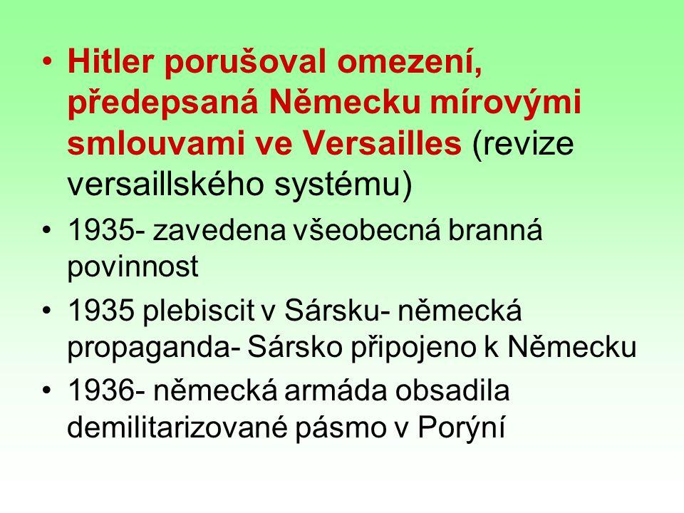 Hitler porušoval omezení, předepsaná Německu mírovými smlouvami ve Versailles (revize versaillského systému)