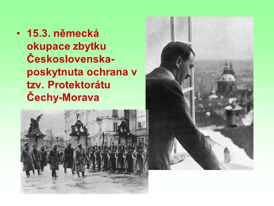 15. 3. německá okupace zbytku Československa- poskytnuta ochrana v tzv