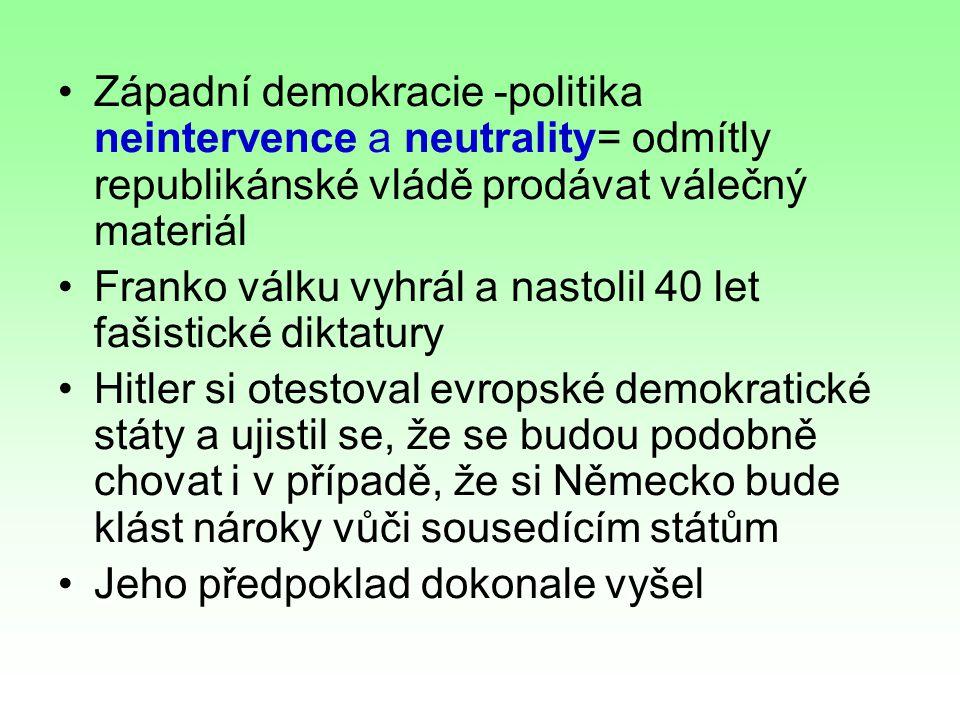 Západní demokracie -politika neintervence a neutrality= odmítly republikánské vládě prodávat válečný materiál