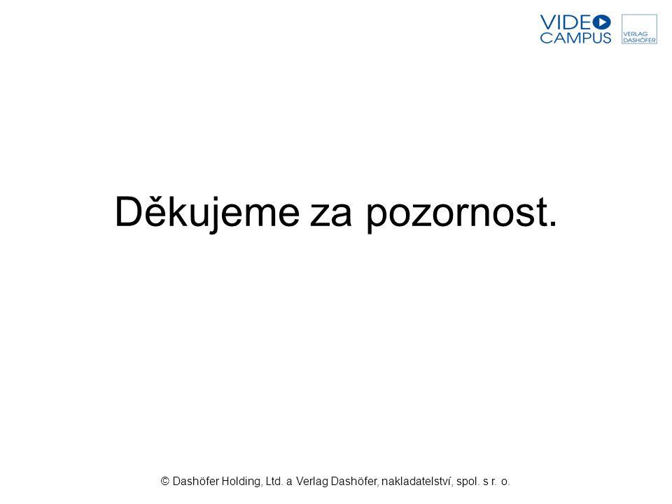 Děkujeme za pozornost. © Dashöfer Holding, Ltd. a Verlag Dashöfer, nakladatelství, spol. s r. o.