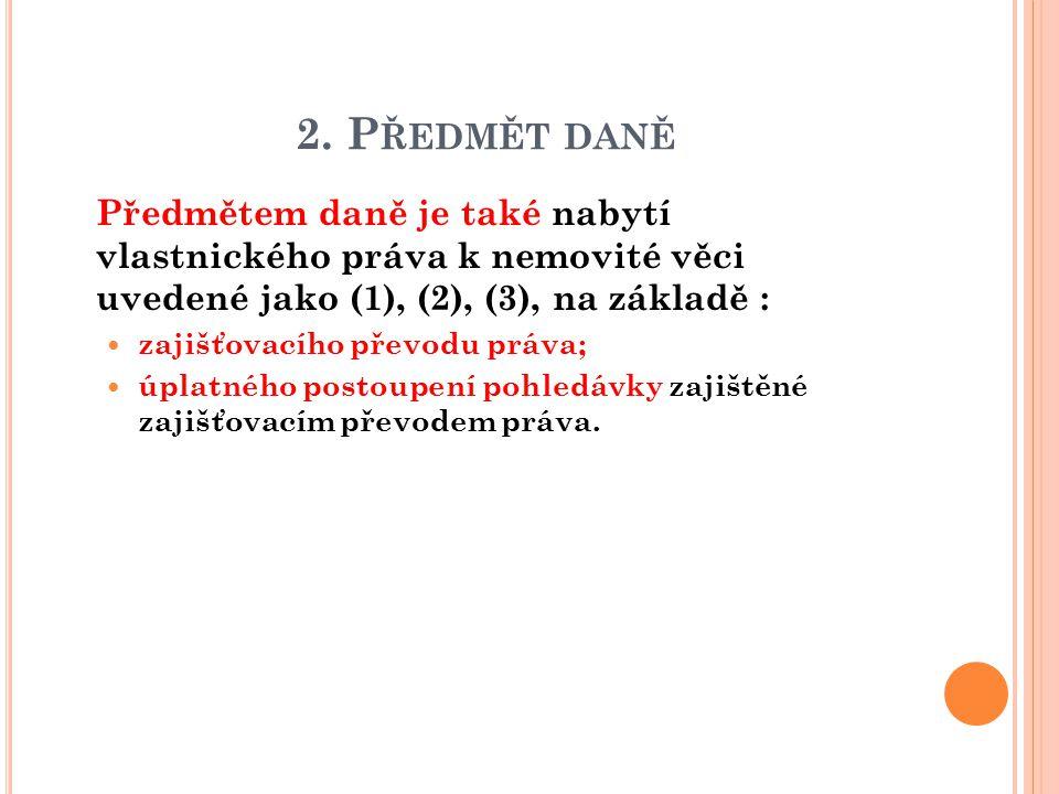 2. Předmět daně Předmětem daně je také nabytí vlastnického práva k nemovité věci uvedené jako (1), (2), (3), na základě :