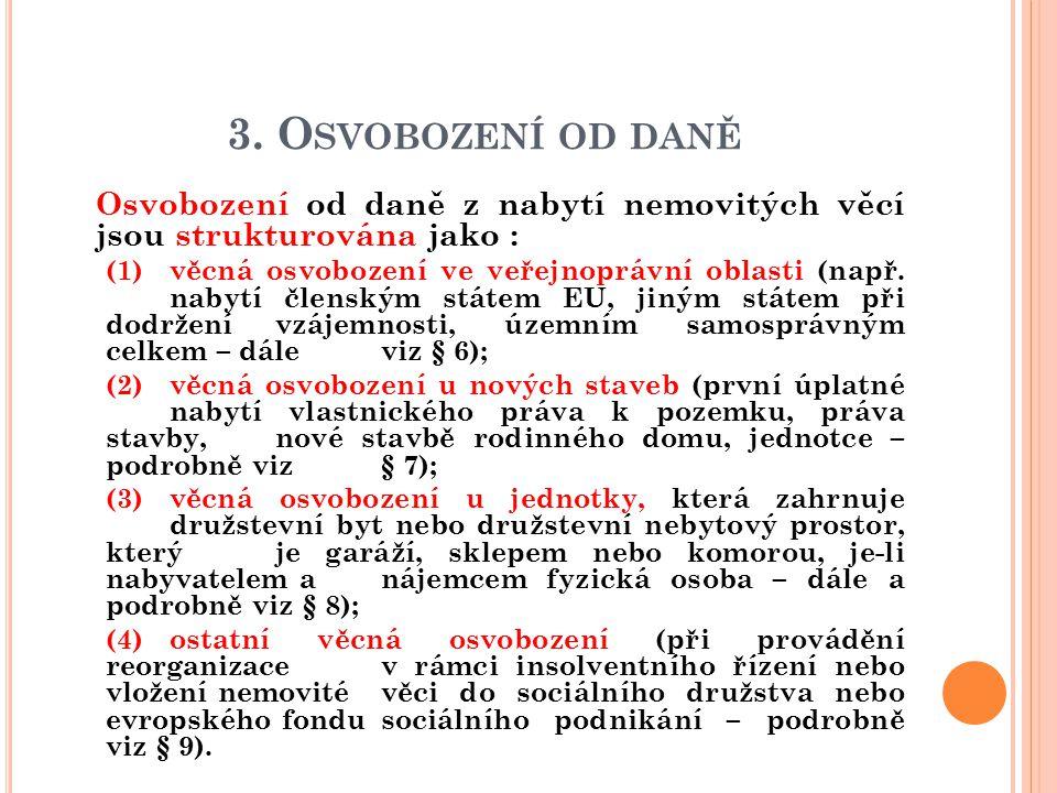 3. Osvobození od daně Osvobození od daně z nabytí nemovitých věcí jsou strukturována jako :