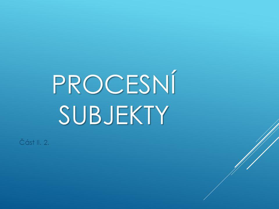 Procesní subjekty Část II. 2.