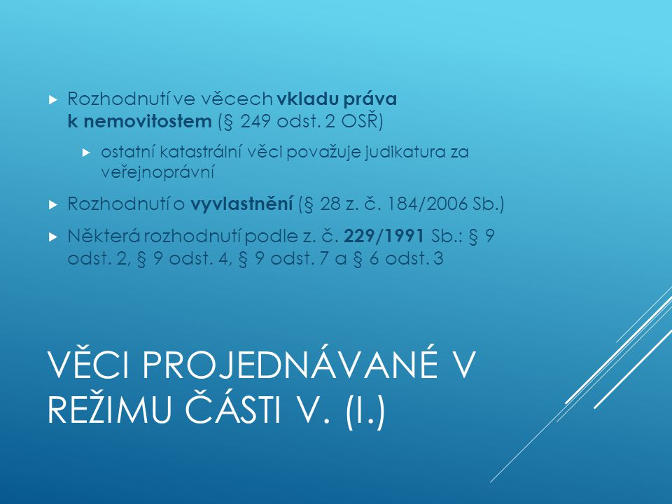 Věci projednávané v režimu části V. (I.)
