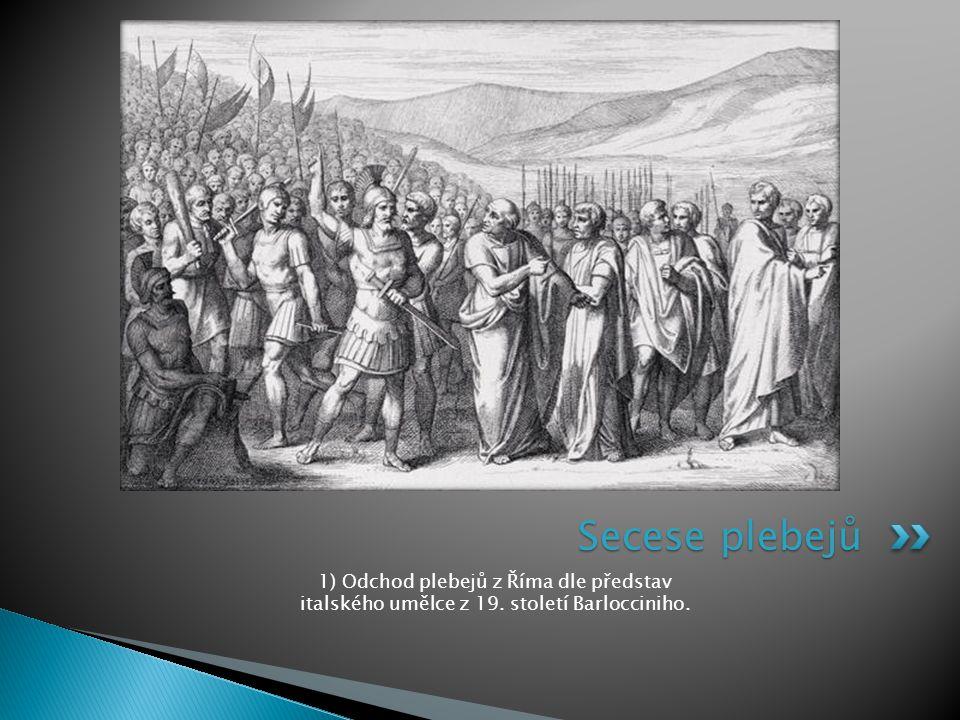 Secese plebejů 1) Odchod plebejů z Říma dle představ italského umělce z 19. století Barlocciniho.