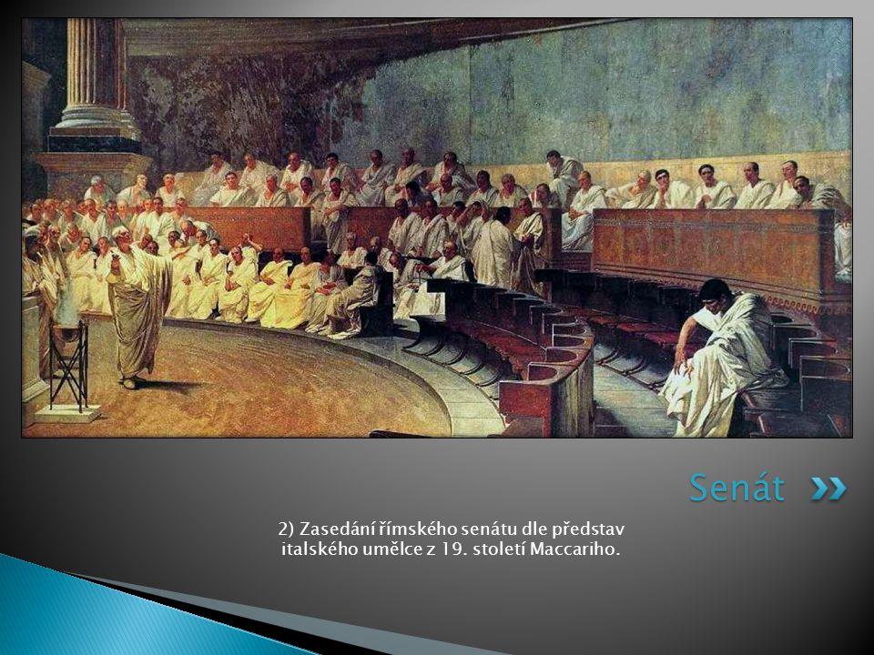 Senát 2) Zasedání římského senátu dle představ italského umělce z 19. století Maccariho.