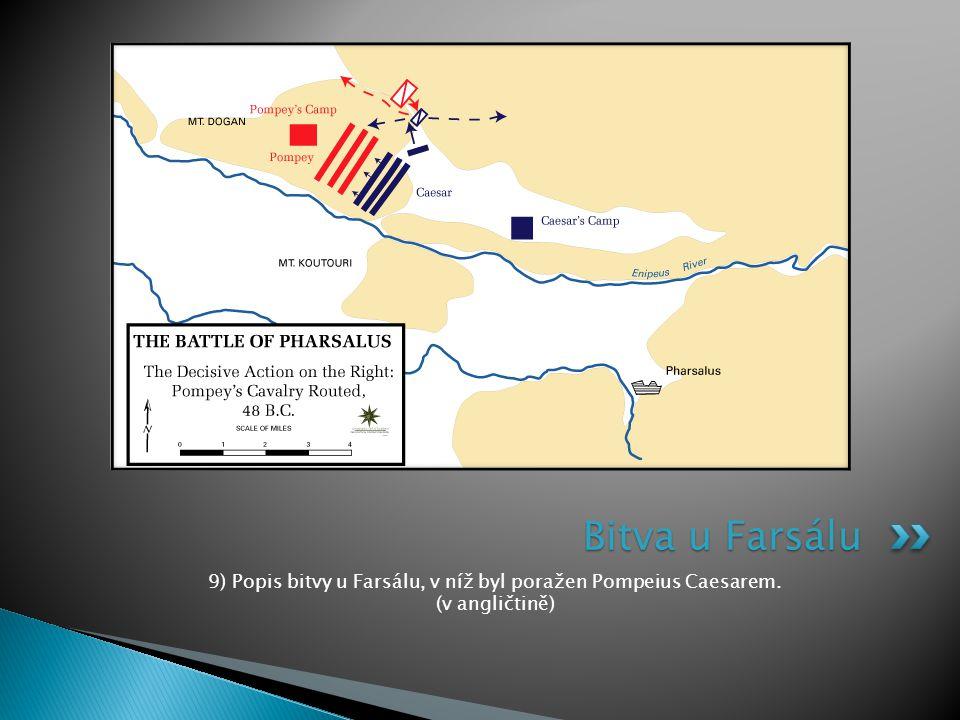Bitva u Farsálu 9) Popis bitvy u Farsálu, v níž byl poražen Pompeius Caesarem. (v angličtině)
