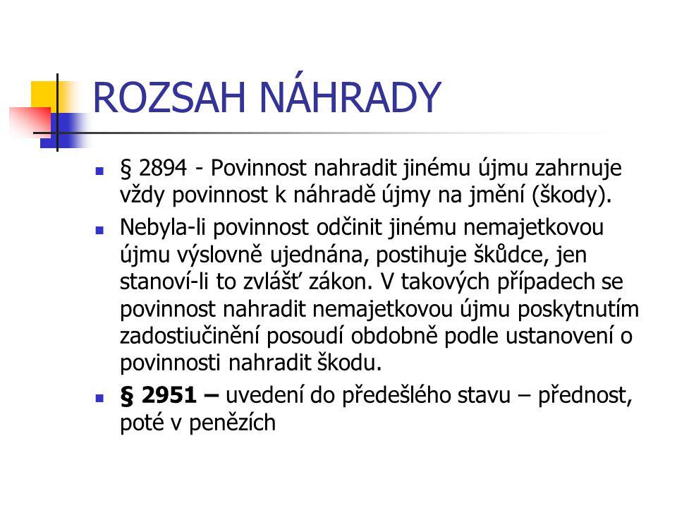 ROZSAH NÁHRADY § 2894 - Povinnost nahradit jinému újmu zahrnuje vždy povinnost k náhradě újmy na jmění (škody).