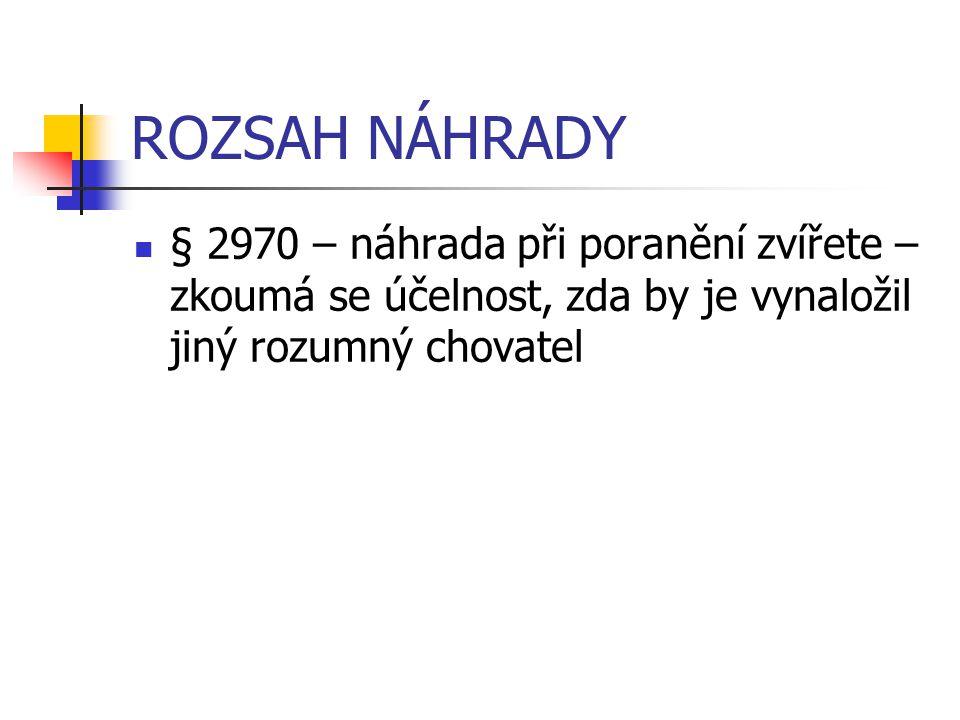 ROZSAH NÁHRADY § 2970 – náhrada při poranění zvířete – zkoumá se účelnost, zda by je vynaložil jiný rozumný chovatel.