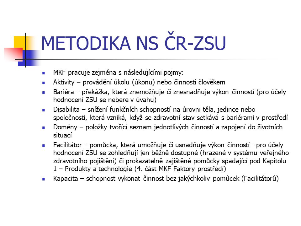 METODIKA NS ČR-ZSU MKF pracuje zejména s následujícími pojmy: