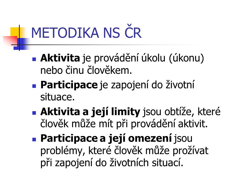METODIKA NS ČR Aktivita je provádění úkolu (úkonu) nebo činu člověkem.