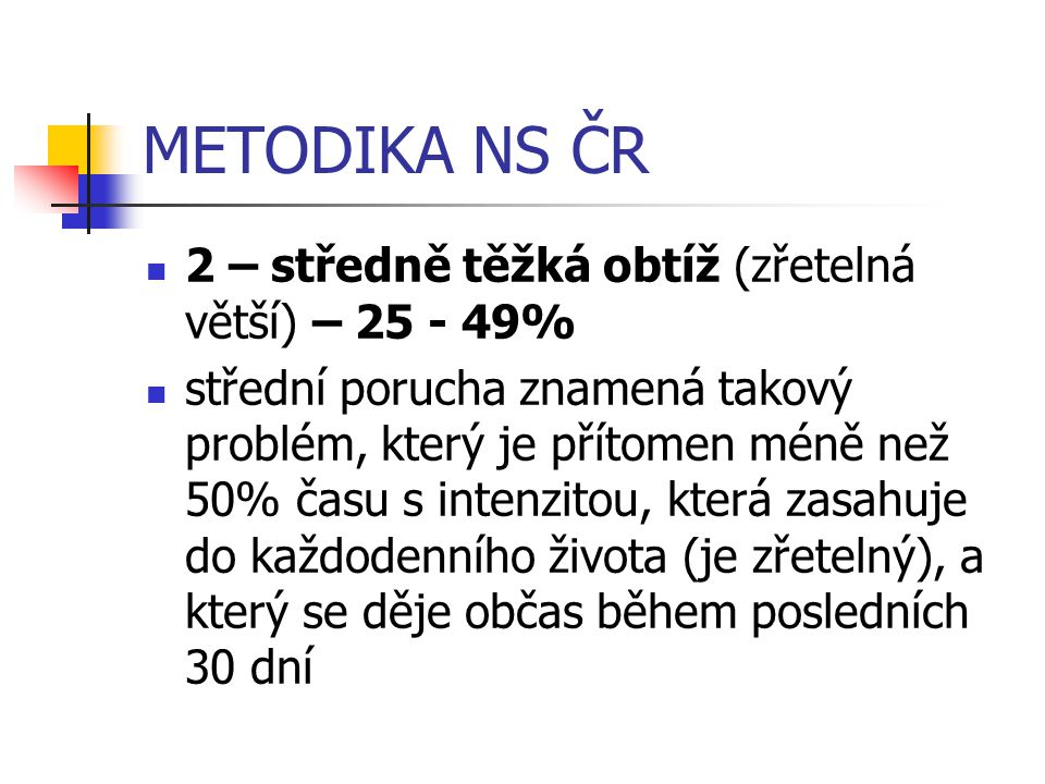 METODIKA NS ČR 2 – středně těžká obtíž (zřetelná větší) – 25 - 49%