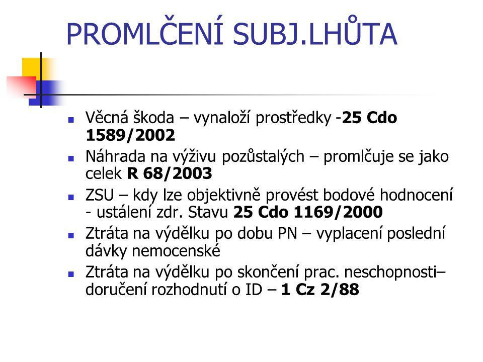 PROMLČENÍ SUBJ.LHŮTA Věcná škoda – vynaloží prostředky -25 Cdo 1589/2002. Náhrada na výživu pozůstalých – promlčuje se jako celek R 68/2003.