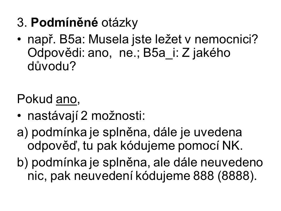 3. Podmíněné otázky např. B5a: Musela jste ležet v nemocnici Odpovědi: ano, ne.; B5a_i: Z jakého důvodu