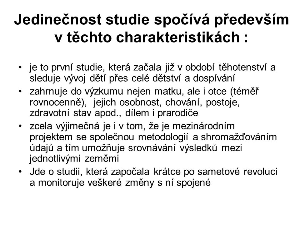 Jedinečnost studie spočívá především v těchto charakteristikách :