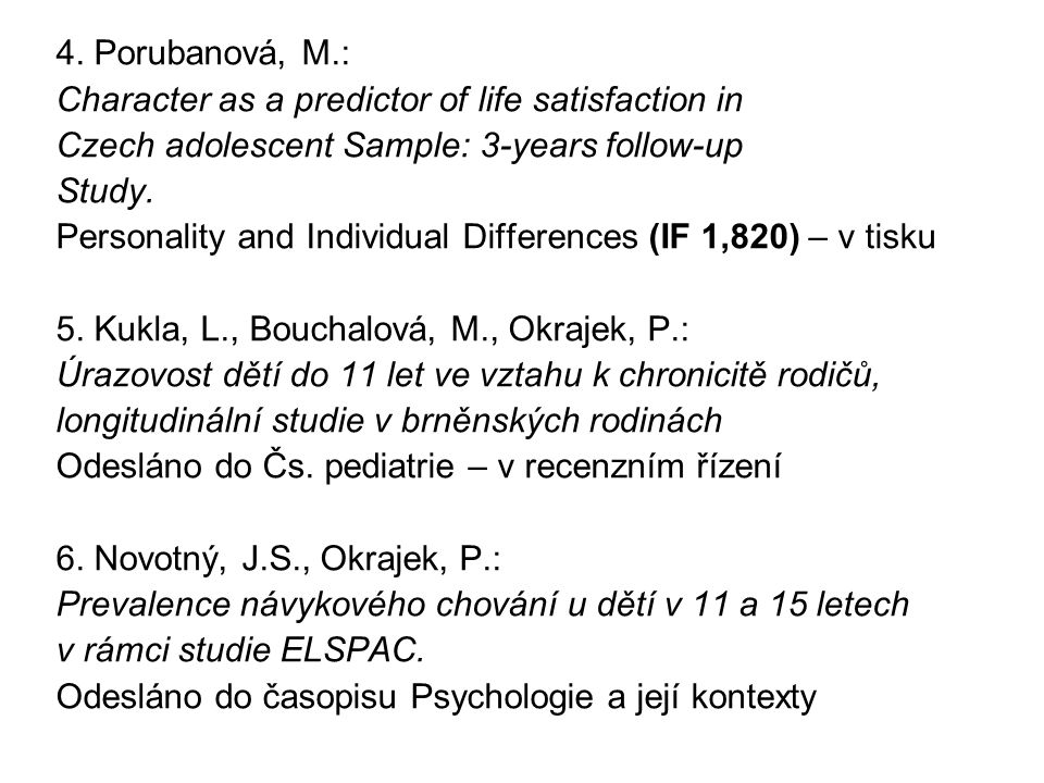 4. Porubanová, M.: Character as a predictor of life satisfaction in. Czech adolescent Sample: 3-years follow-up.