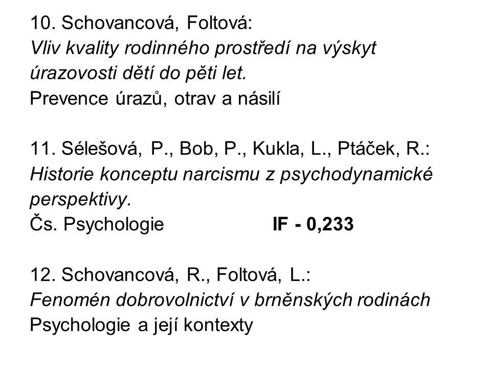 10. Schovancová, Foltová: Vliv kvality rodinného prostředí na výskyt. úrazovosti dětí do pěti let.
