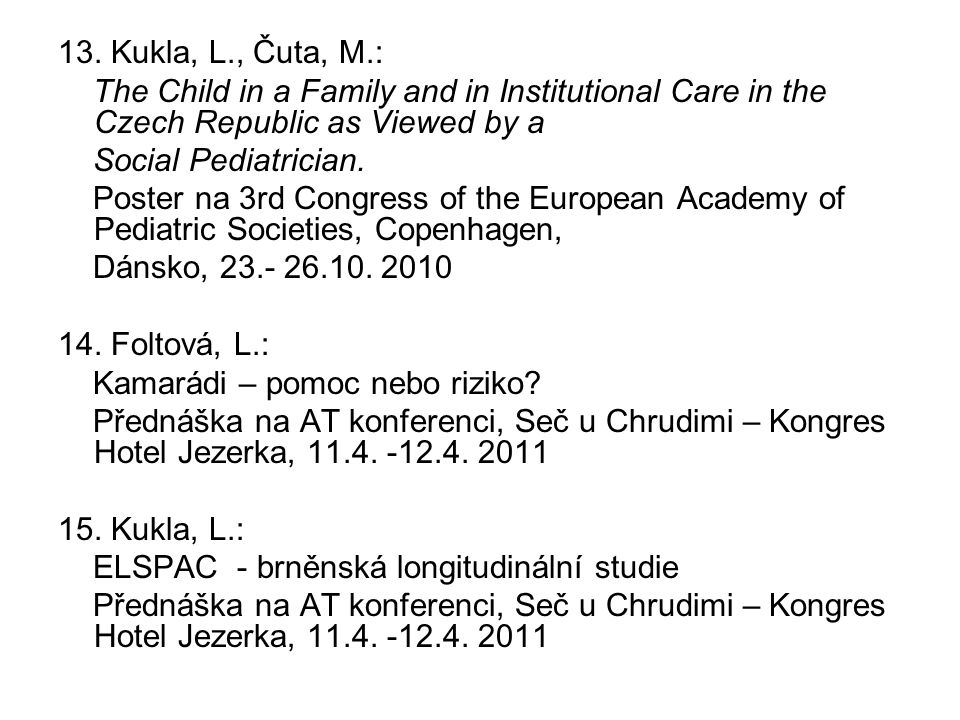 13. Kukla, L., Čuta, M.: The Child in a Family and in Institutional Care in the Czech Republic as Viewed by a.