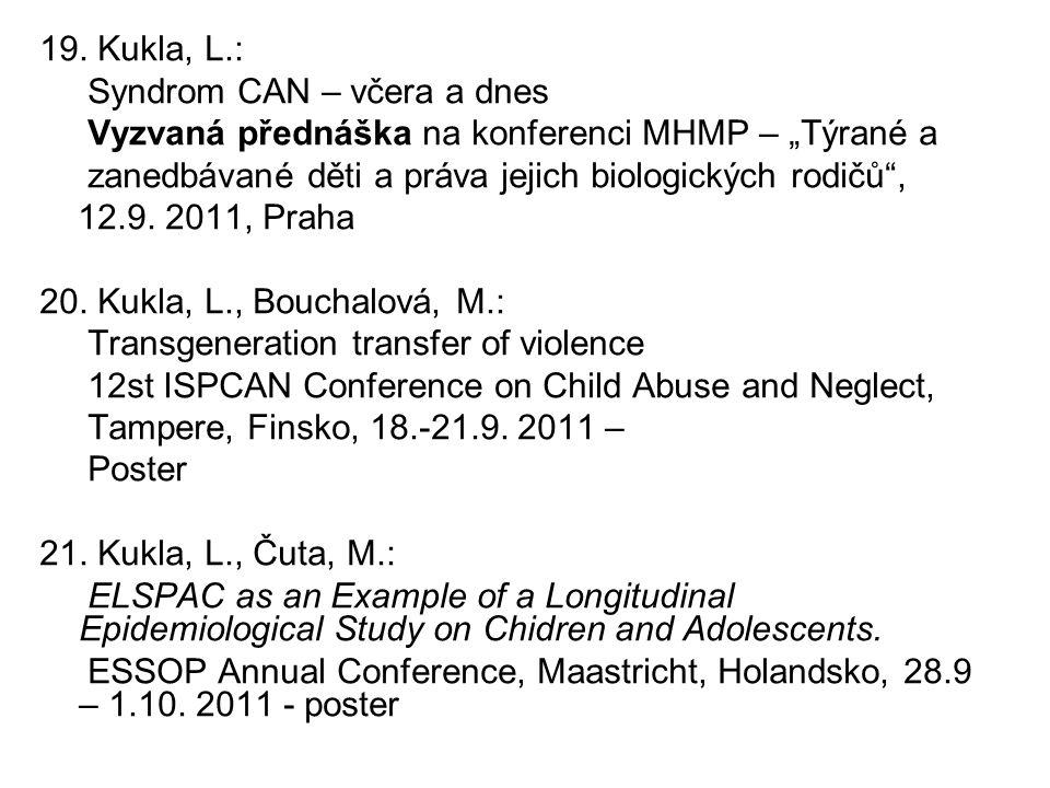 """19. Kukla, L.: Syndrom CAN – včera a dnes. Vyzvaná přednáška na konferenci MHMP – """"Týrané a. zanedbávané děti a práva jejich biologických rodičů ,"""