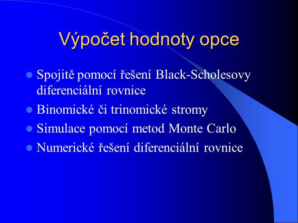 Výpočet hodnoty opce Spojitě pomocí řešení Black-Scholesovy diferenciální rovnice. Binomické či trinomické stromy.