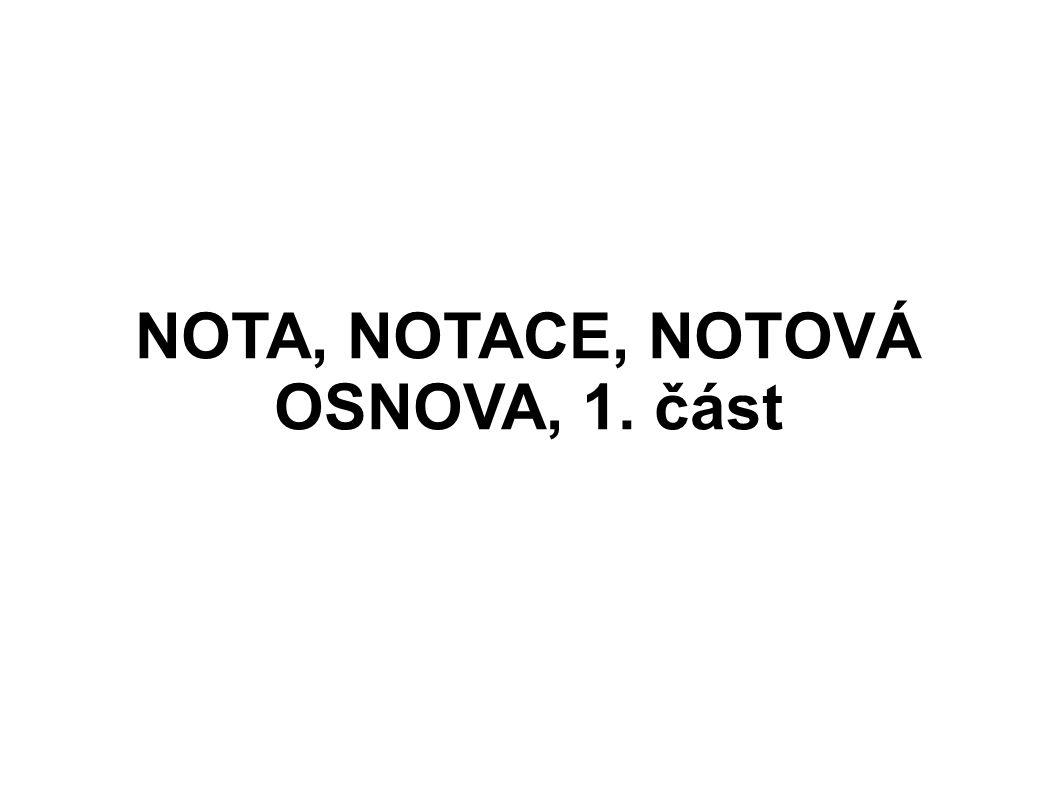 NOTA, NOTACE, NOTOVÁ OSNOVA, 1. část