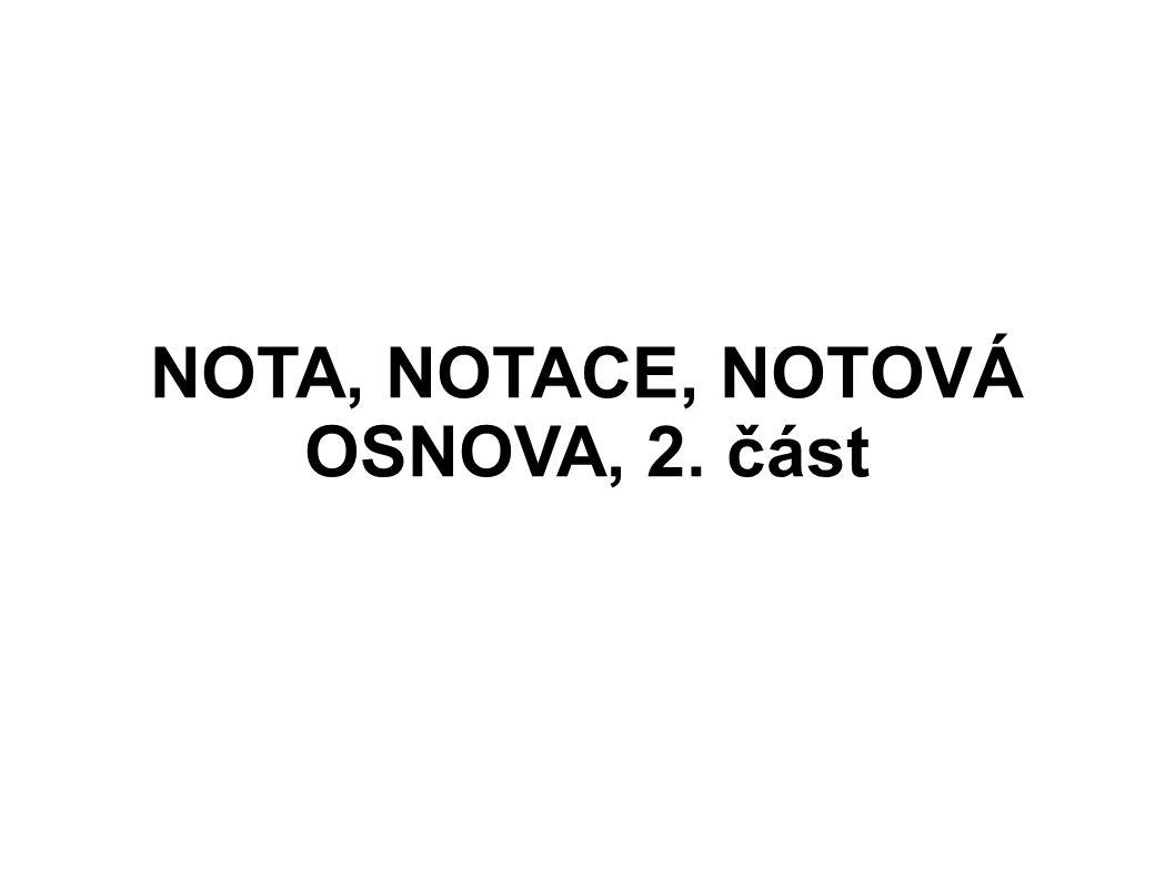 NOTA, NOTACE, NOTOVÁ OSNOVA, 2. část