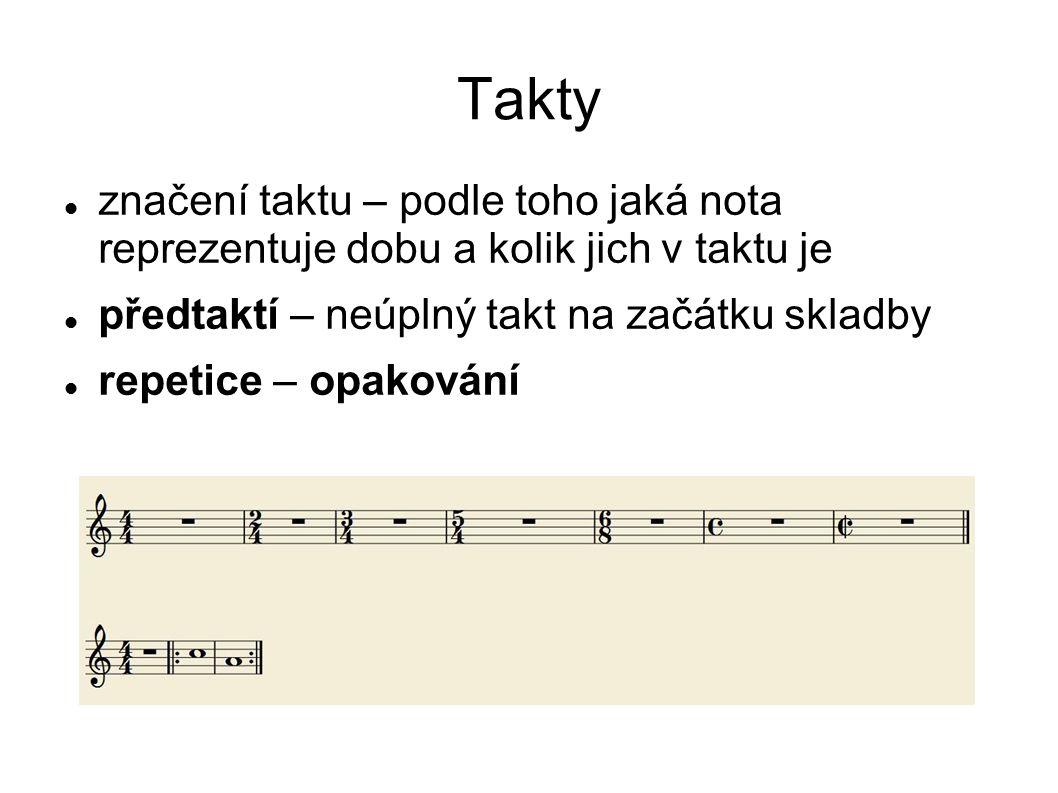 Takty značení taktu – podle toho jaká nota reprezentuje dobu a kolik jich v taktu je. předtaktí – neúplný takt na začátku skladby.