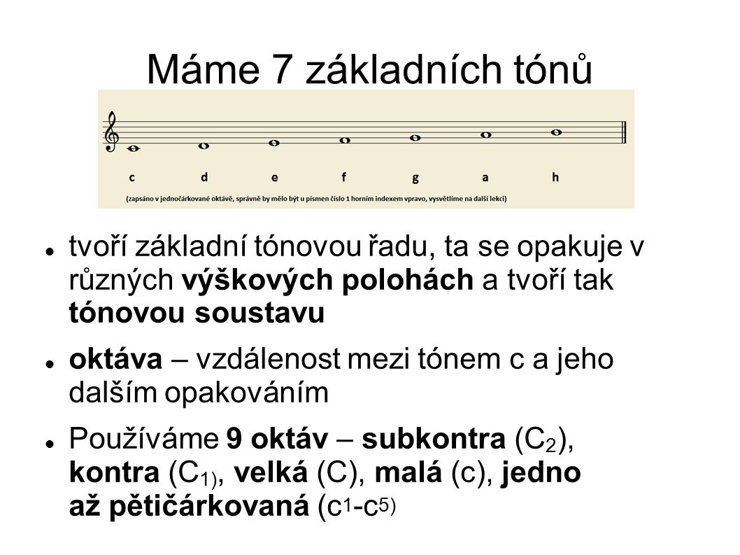 Máme 7 základních tónů tvoří základní tónovou řadu, ta se opakuje v různých výškových polohách a tvoří tak tónovou soustavu.
