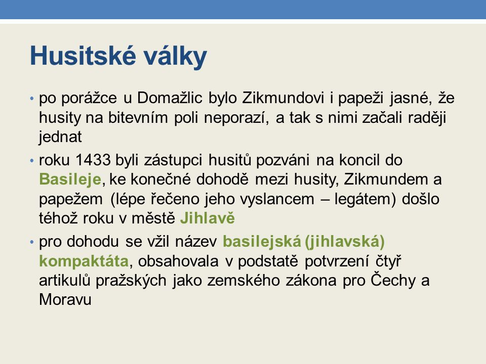 Husitské války po porážce u Domažlic bylo Zikmundovi i papeži jasné, že husity na bitevním poli neporazí, a tak s nimi začali raději jednat.